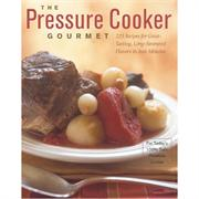 The Pressure Cooker Gourmet: 225 Recipes